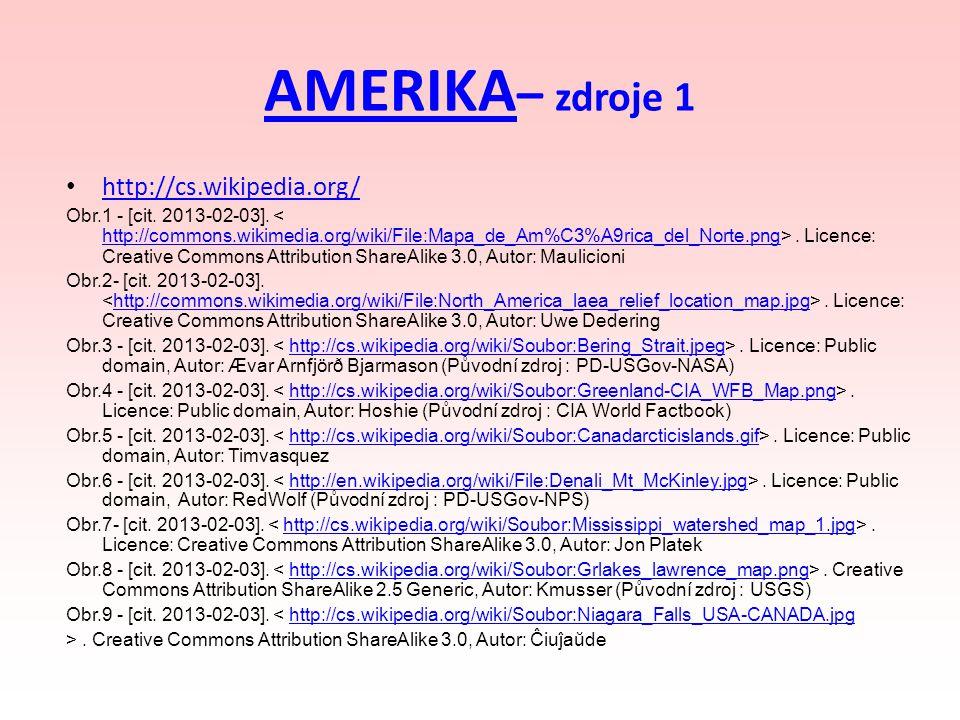 AMERIKA AMERIKA – zdroje 1 http://cs.wikipedia.org/ Obr.1 - [cit. 2013-02-03].. Licence: Creative Commons Attribution ShareAlike 3.0, Autor: Maulicion