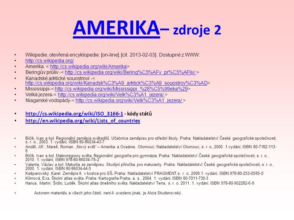 AMERIKA AMERIKA – zdroje 2 Wikipedie, otevřená encyklopedie. [on-line]. [cit. 2013-02-03]. Dostupné z WWW: http://cs.wikipedia.org/ Amerika. http://cs