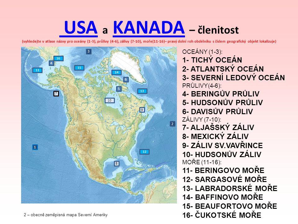 USA USA a KANADA – členitost (vyhledejte v atlase názvy pro oceány (1-3), průlivy (4-6), zálivy (7-10), moře(11-16)– pravý dolní roh obdélníku s čísle