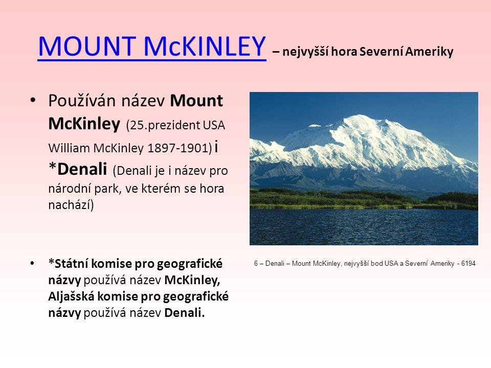 MOUNT McKINLEYMOUNT McKINLEY – nejvyšší hora Severní Ameriky Používán název Mount McKinley (25.prezident USA William McKinley 1897-1901) i *Denali (De