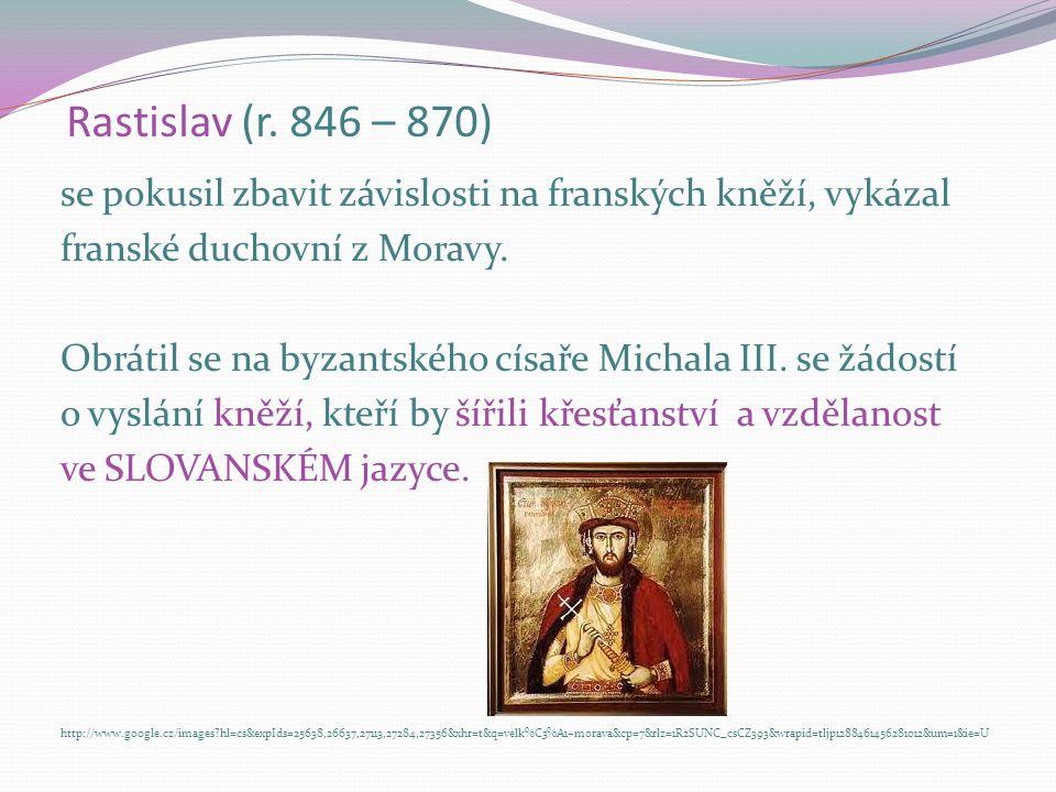 Rastislav (r. 846 – 870) se pokusil zbavit závislosti na franských kněží, vykázal franské duchovní z Moravy. Obrátil se na byzantského císaře Michala