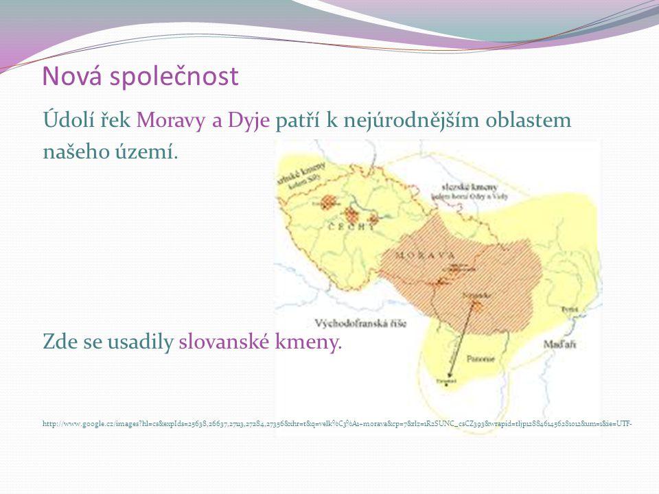Nová společnost Údolí řek Moravy a Dyje patří k nejúrodnějším oblastem našeho území. Zde se usadily slovanské kmeny. http://www.google.cz/images?hl=cs