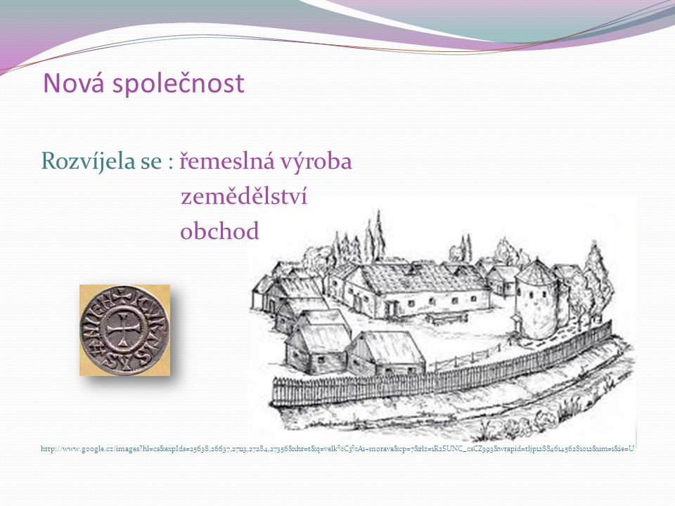 Zdroje: Dějiny středověku a raného novověku 1.Díl Zrození středověké Evropy Učebnice pro ZŠ Práce, s.r.o.
