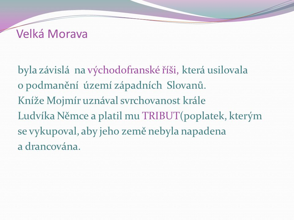 Velká Morava byla závislá na východofranské říši, která usilovala o podmanění území západních Slovanů. Kníže Mojmír uznával svrchovanost krále Ludvíka