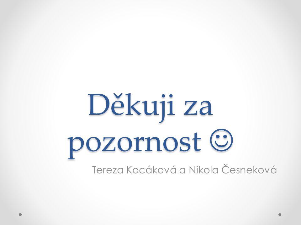 Děkuji za pozornost Děkuji za pozornost Tereza Kocáková a Nikola Česneková