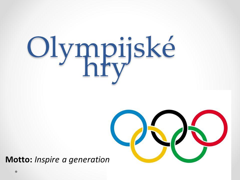 Olympijské hry Motto: Inspire a generation