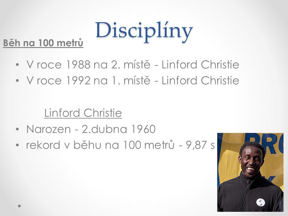 Disciplíny V roce 1988 na 2. místě - Linford Christie V roce 1992 na 1. místě - Linford Christie Linford Christie Narozen - 2.dubna 1960 rekord v běhu