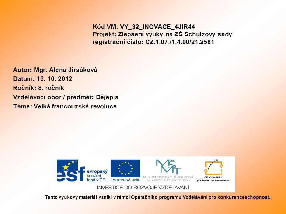 Kód VM: VY_32_INOVACE_4JIR44 Projekt: Zlepšení výuky na ZŠ Schulzovy sady registrační číslo: CZ.1.07./1.4.00/21.2581 Autor: Mgr. Alena Jirsáková Datum