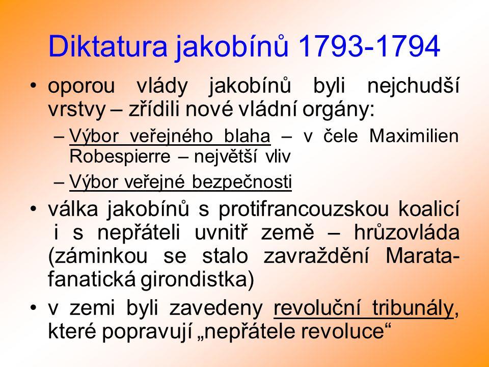Diktatura jakobínů 1793-1794 oporou vlády jakobínů byli nejchudší vrstvy – zřídili nové vládní orgány: –Výbor veřejného blaha – v čele Maximilien Robe