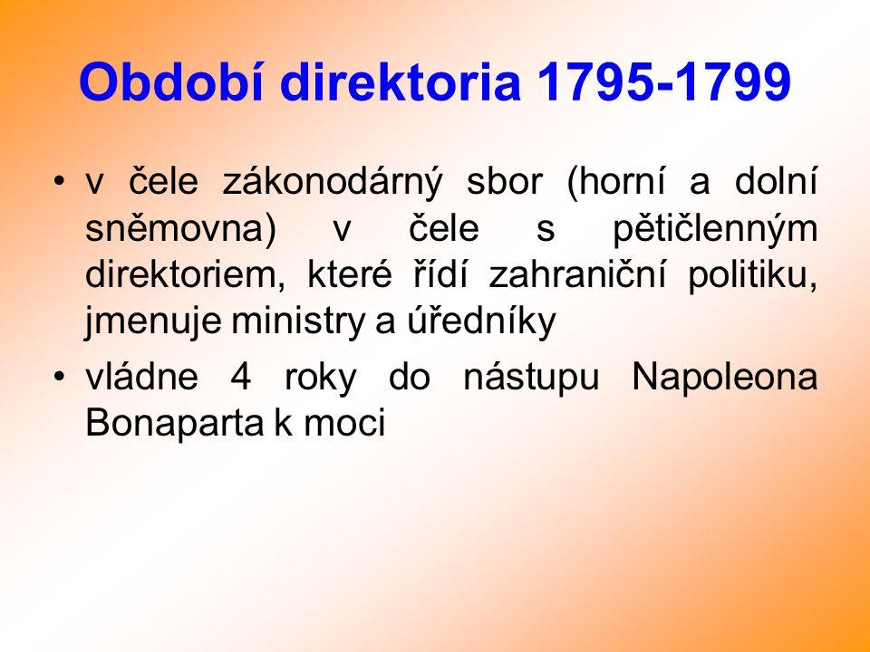 Období direktoria 1795-1799 v čele zákonodárný sbor (horní a dolní sněmovna) v čele s pětičlenným direktoriem, které řídí zahraniční politiku, jmenuje