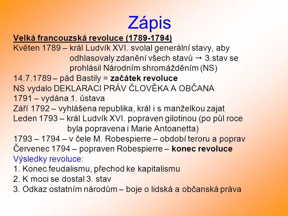 Zápis Velká francouzská revoluce (1789-1794) Květen 1789 – král Ludvík XVI. svolal generální stavy, aby odhlasovaly zdanění všech stavů  3.stav se pr