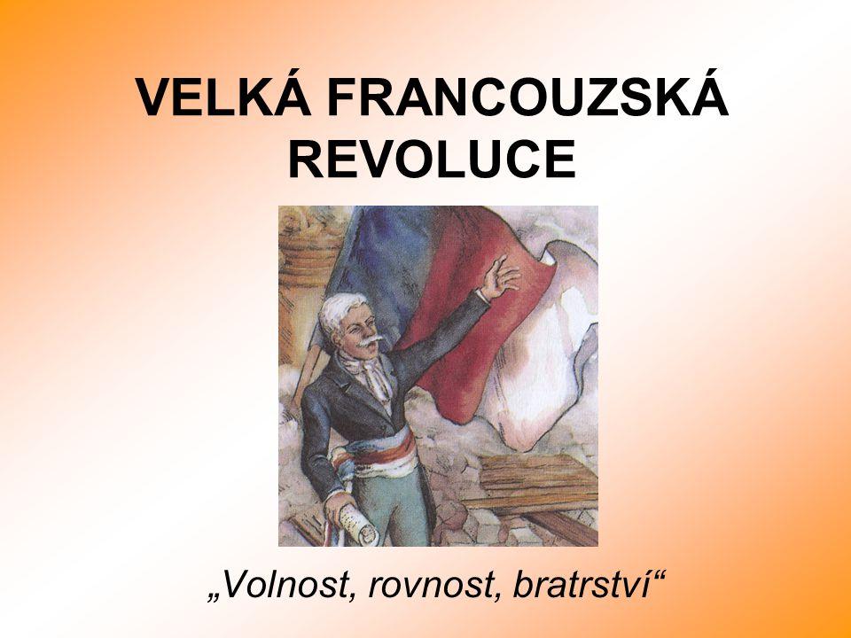 """VELKÁ FRANCOUZSKÁ REVOLUCE """"Volnost, rovnost, bratrství"""""""