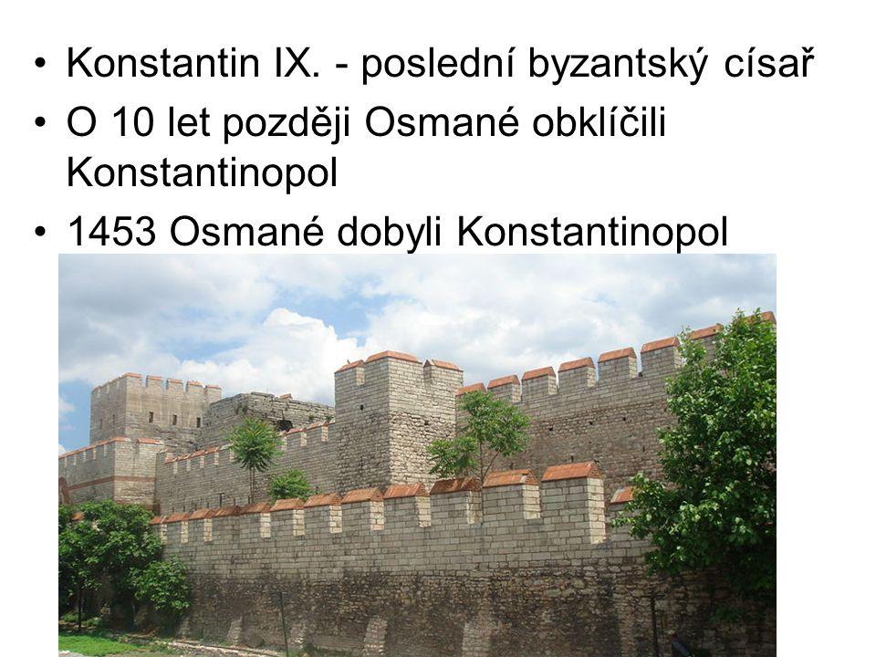 Konstantin IX. - poslední byzantský císař O 10 let později Osmané obklíčili Konstantinopol 1453 Osmané dobyli Konstantinopol