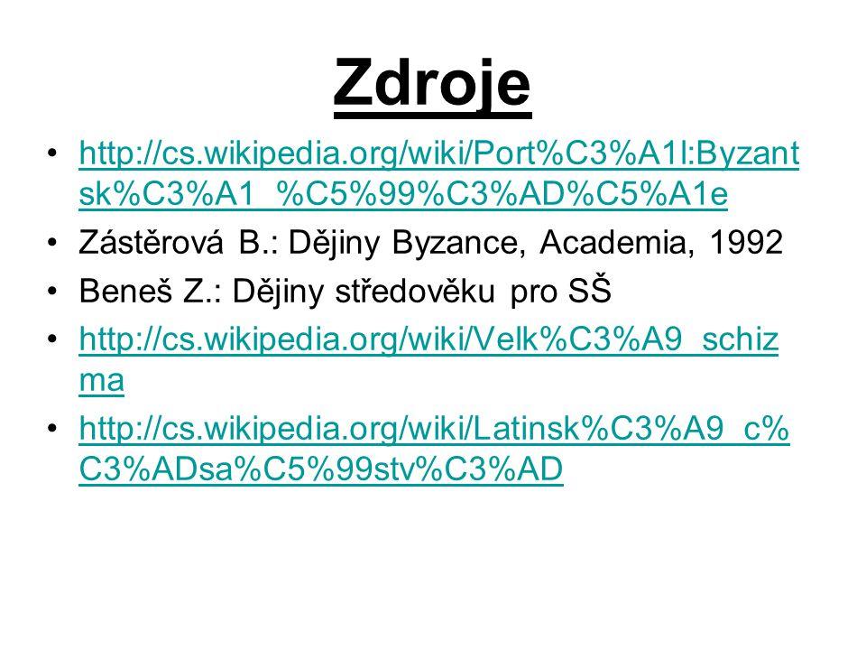 Zdroje http://cs.wikipedia.org/wiki/Port%C3%A1l:Byzant sk%C3%A1_%C5%99%C3%AD%C5%A1ehttp://cs.wikipedia.org/wiki/Port%C3%A1l:Byzant sk%C3%A1_%C5%99%C3%