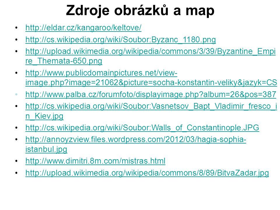 Zdroje obrázků a map http://eldar.cz/kangaroo/keltove/ http://cs.wikipedia.org/wiki/Soubor:Byzanc_1180.png http://upload.wikimedia.org/wikipedia/commo