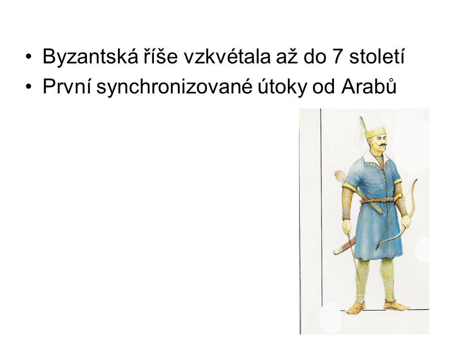 Byzantská říše vzkvétala až do 7 století První synchronizované útoky od Arabů