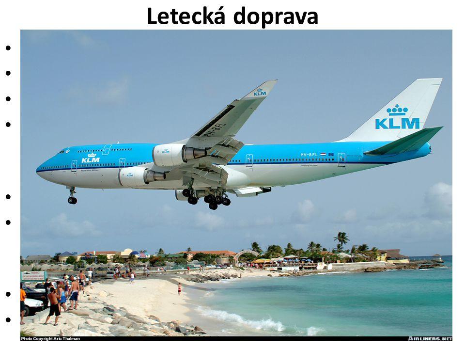 Letecká doprava Přeprava osob a pošty na dlouhé vzdálenosti hlavní konjunktura - po 2.světové nejdražší a nejbezpečnější druh dopravy Největším konkur