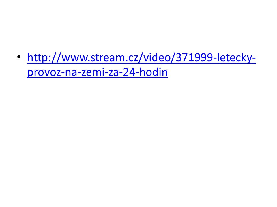 http://www.stream.cz/video/371999-letecky- provoz-na-zemi-za-24-hodin http://www.stream.cz/video/371999-letecky- provoz-na-zemi-za-24-hodin