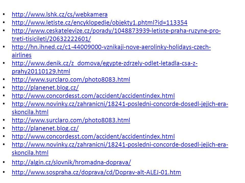 http://www.lshk.cz/cs/webkamera http://www.letiste.cz/encyklopedie/objekty1.phtml?id=113354 http://www.ceskatelevize.cz/porady/1048873939-letiste-prah