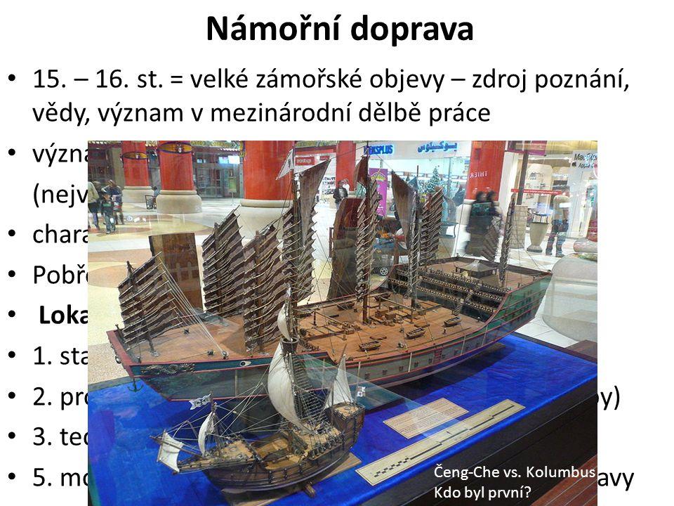 Námořní doprava 15. – 16. st. = velké zámořské objevy – zdroj poznání, vědy, význam v mezinárodní dělbě práce významný výkon v nákladní dopravě: 70% (