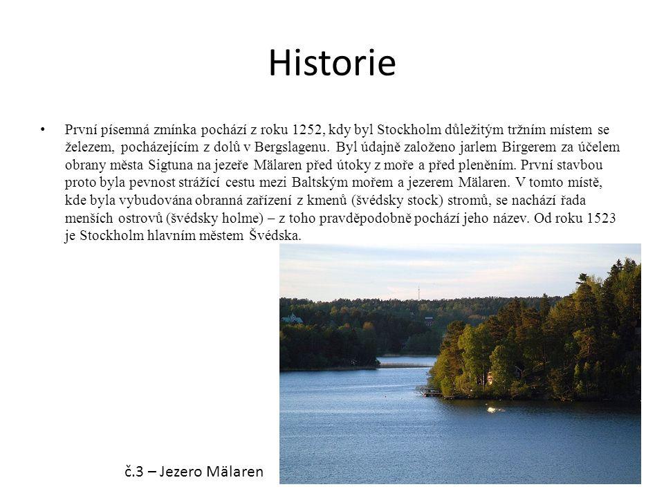 Historie První písemná zmínka pochází z roku 1252, kdy byl Stockholm důležitým tržním místem se železem, pocházejícím z dolů v Bergslagenu. Byl údajně