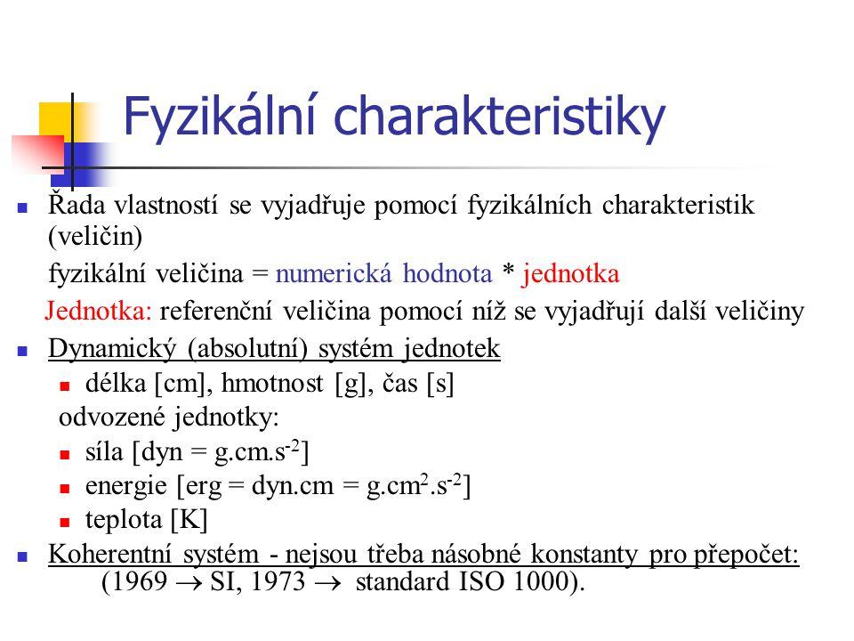 Fyzikální charakteristiky Řada vlastností se vyjadřuje pomocí fyzikálních charakteristik (veličin) fyzikální veličina = numerická hodnota * jednotka J