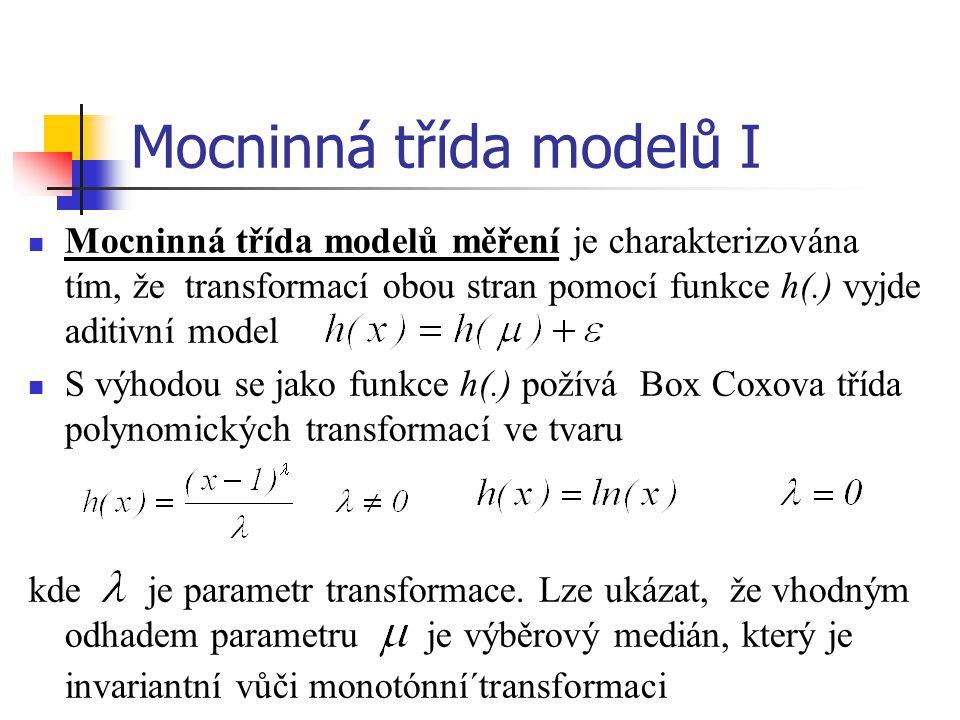 Mocninná třída modelů I Mocninná třída modelů měření je charakterizována tím, že transformací obou stran pomocí funkce h(.) vyjde aditivní model S výh