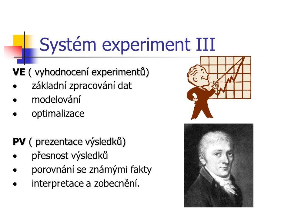Systém experiment III VE ( vyhodnocení experimentů)  základní zpracování dat  modelování  optimalizace PV ( prezentace výsledků)  přesnost výsledk