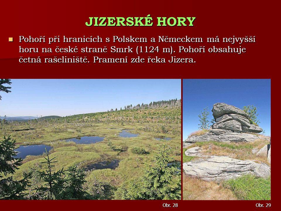 Pohoří při hranicích s Polskem a Německem má nejvyšší horu na české straně Smrk (1124 m). Pohoří obsahuje četná rašeliniště. Pramení zde řeka Jizera.