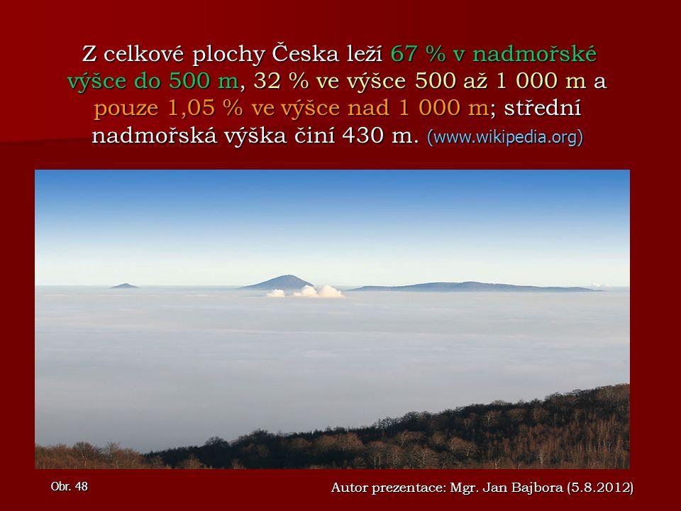 Autor prezentace: Mgr. Jan Bajbora (5.8.2012) Obr. 48 Z celkové plochy Česka leží 67 % v nadmořské výšce do 500 m, 32 % ve výšce 500 až 1 000 m a pouz