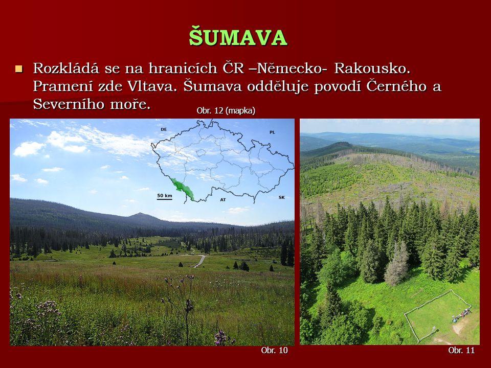 Rozkládá se na hranicích ČR –Německo- Rakousko. Pramení zde Vltava. Šumava odděluje povodí Černého a Severního moře. Rozkládá se na hranicích ČR –Něme