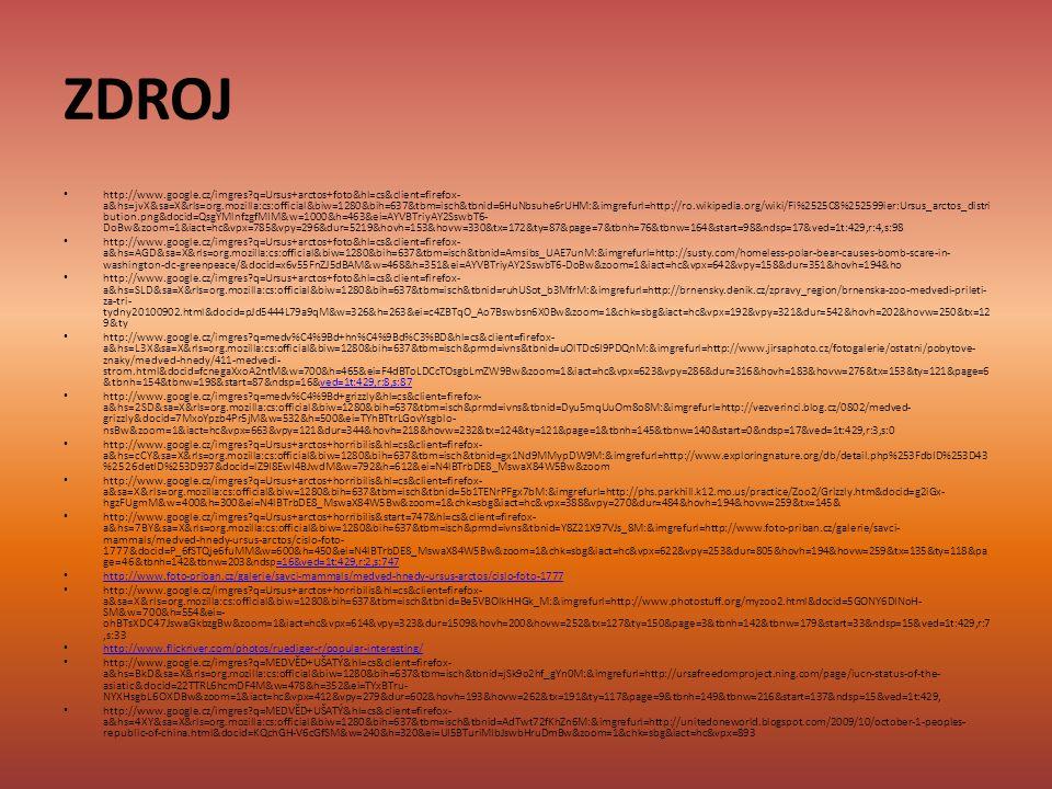 ZDROJ http://www.google.cz/imgres?q=Ursus+arctos+foto&hl=cs&client=firefox- a&hs=jvX&sa=X&rls=org.mozilla:cs:official&biw=1280&bih=637&tbm=isch&tbnid=