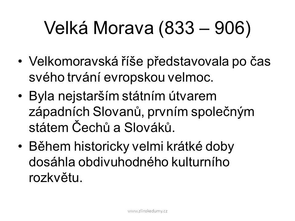 www.zlinskedumy.cz Velká Morava (833 – 906) Velkomoravská říše představovala po čas svého trvání evropskou velmoc.