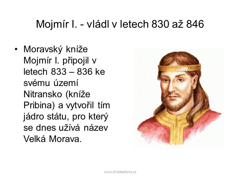 www.zlinskedumy.cz Mojmír I.- vládl v letech 830 až 846 Moravský kníže Mojmír I.