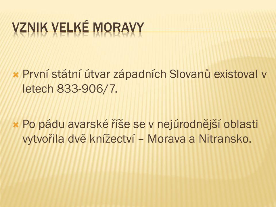  První státní útvar západních Slovanů existoval v letech 833-906/7.  Po pádu avarské říše se v nejúrodnější oblasti vytvořila dvě knížectví – Morava