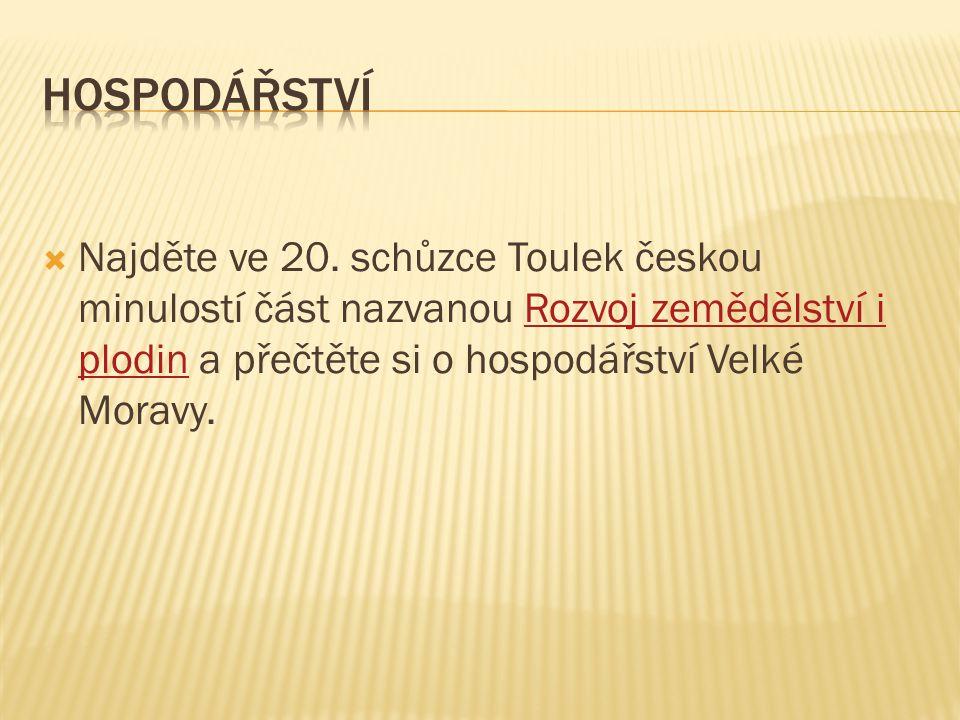  Najděte ve 20. schůzce Toulek českou minulostí část nazvanou Rozvoj zemědělství i plodin a přečtěte si o hospodářství Velké Moravy.Rozvoj zemědělstv