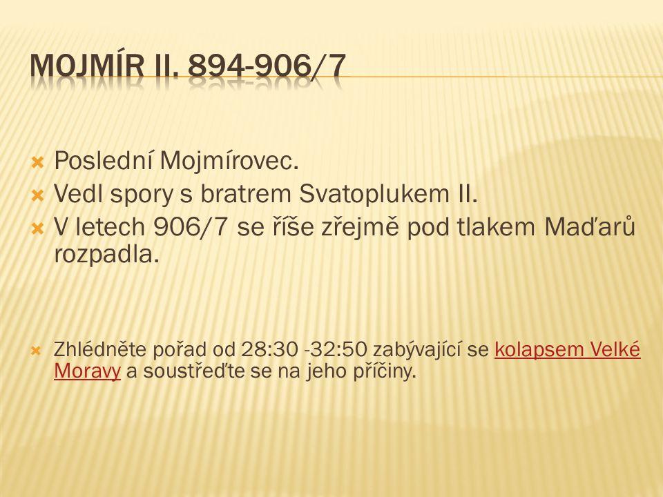  Poslední Mojmírovec.  Vedl spory s bratrem Svatoplukem II.  V letech 906/7 se říše zřejmě pod tlakem Maďarů rozpadla.  Zhlédněte pořad od 28:30 -