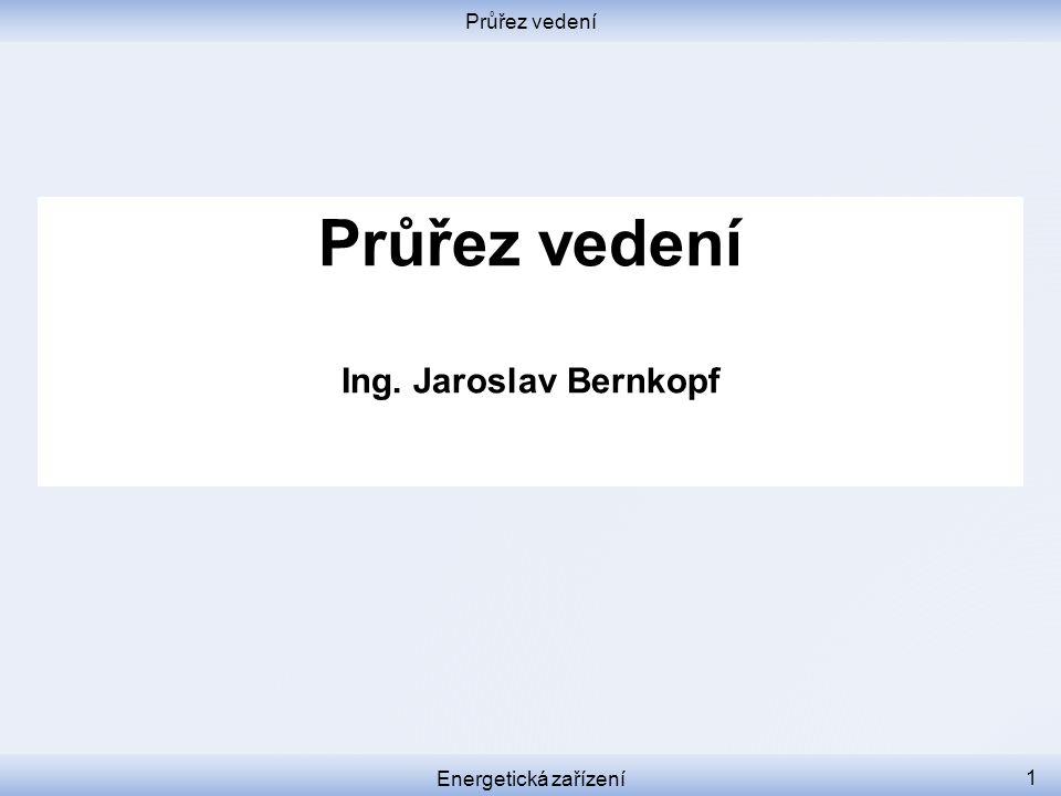 Průřez vedení Energetická zařízení 1 Průřez vedení Ing. Jaroslav Bernkopf