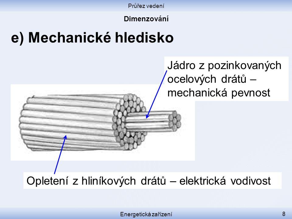 Průřez vedení Energetická zařízení 8 e) Mechanické hledisko Jádro z pozinkovaných ocelových drátů – mechanická pevnost Opletení z hliníkových drátů –