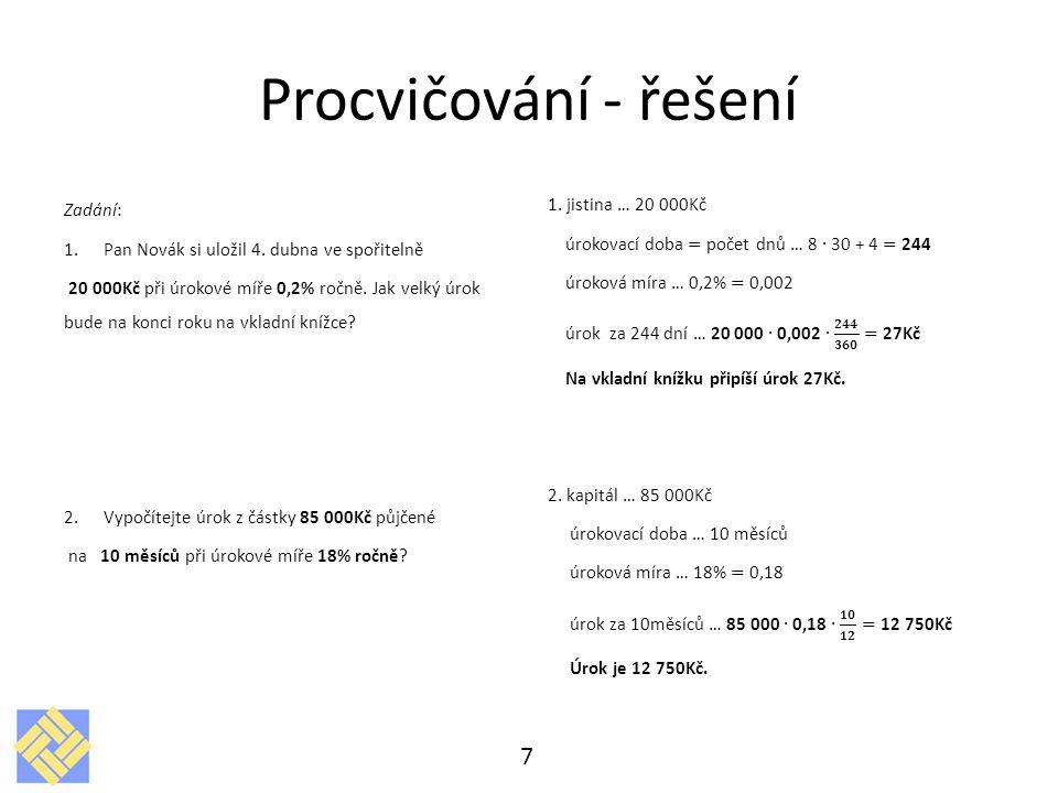 Procvičování - řešení Zadání: 1.Pan Novák si uložil 4. dubna ve spořitelně 20 000Kč při úrokové míře 0,2% ročně. Jak velký úrok bude na konci roku na