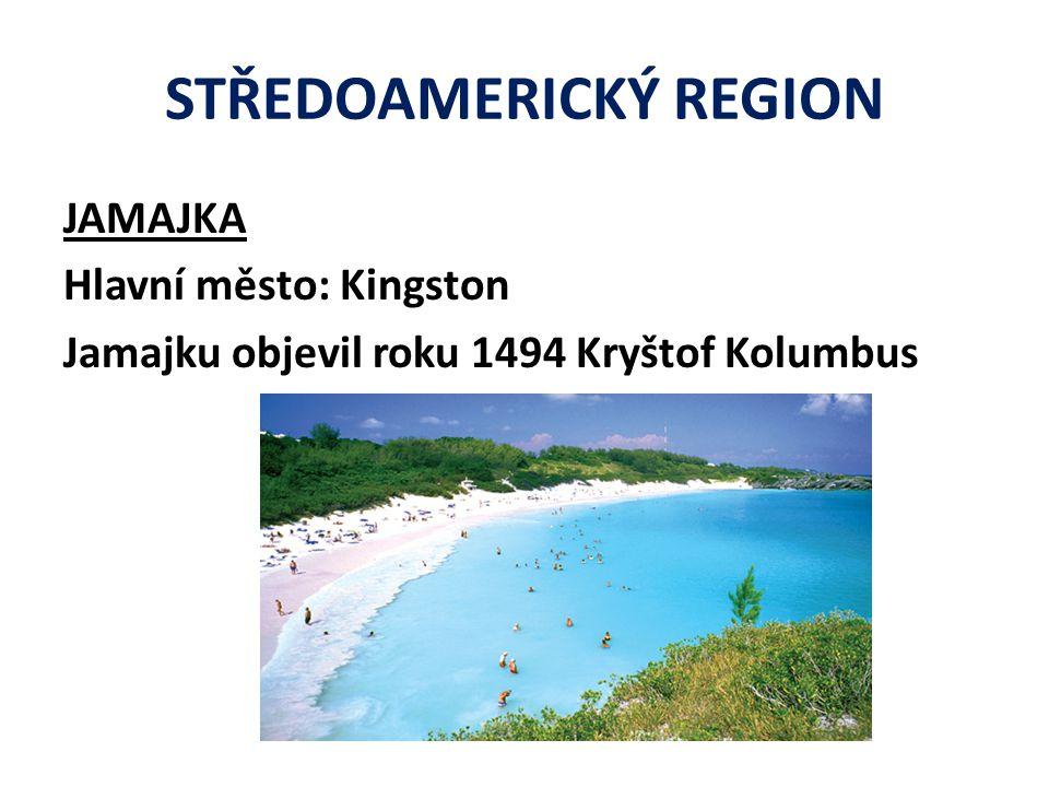 STŘEDOAMERICKÝ REGION JAMAJKA Hlavní město: Kingston Jamajku objevil roku 1494 Kryštof Kolumbus