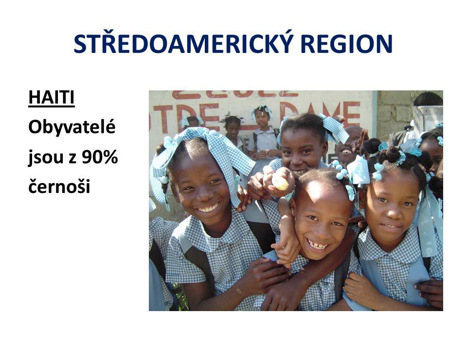 STŘEDOAMERICKÝ REGION HAITI Obyvatelé jsou z 90% černoši
