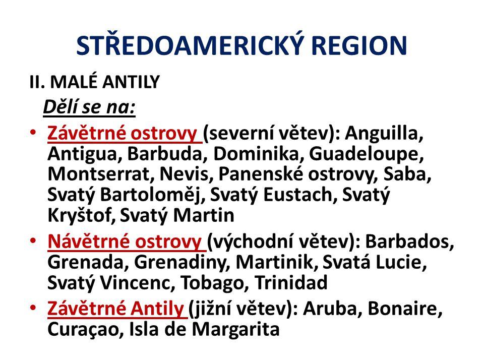 STŘEDOAMERICKÝ REGION II. MALÉ ANTILY Dělí se na: Závětrné ostrovy (severní větev): Anguilla, Antigua, Barbuda, Dominika, Guadeloupe, Montserrat, Nevi