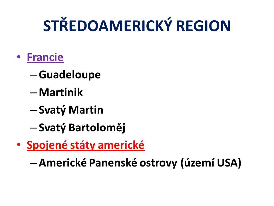 STŘEDOAMERICKÝ REGION Francie – Guadeloupe – Martinik – Svatý Martin – Svatý Bartoloměj Spojené státy americké – Americké Panenské ostrovy (území USA)