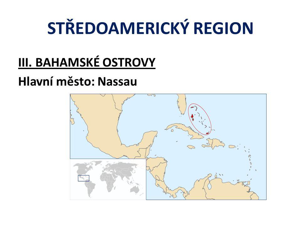 STŘEDOAMERICKÝ REGION III. BAHAMSKÉ OSTROVY Hlavní město: Nassau