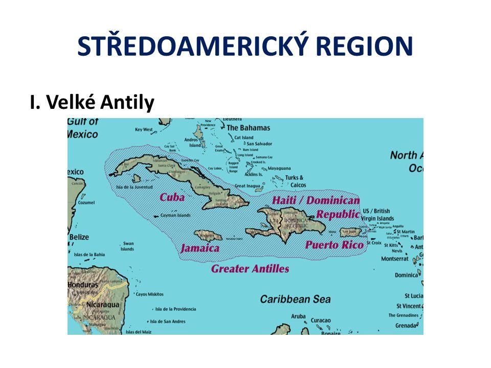 STŘEDOAMERICKÝ REGION I. Velké Antily