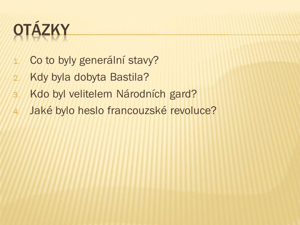 1. Co to byly generální stavy? 2. Kdy byla dobyta Bastila? 3. Kdo byl velitelem Národních gard? 4. Jaké bylo heslo francouzské revoluce?