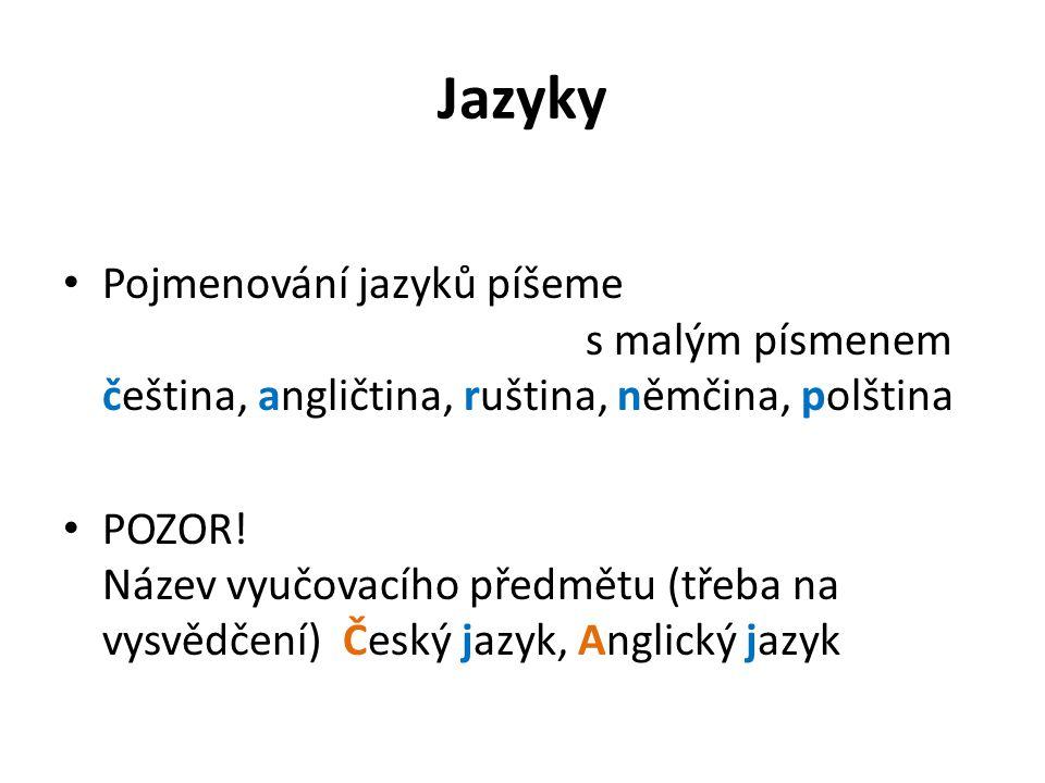 Jazyky Pojmenování jazyků píšeme s malým písmenem čeština, angličtina, ruština, němčina, polština POZOR! Název vyučovacího předmětu (třeba na vysvědče