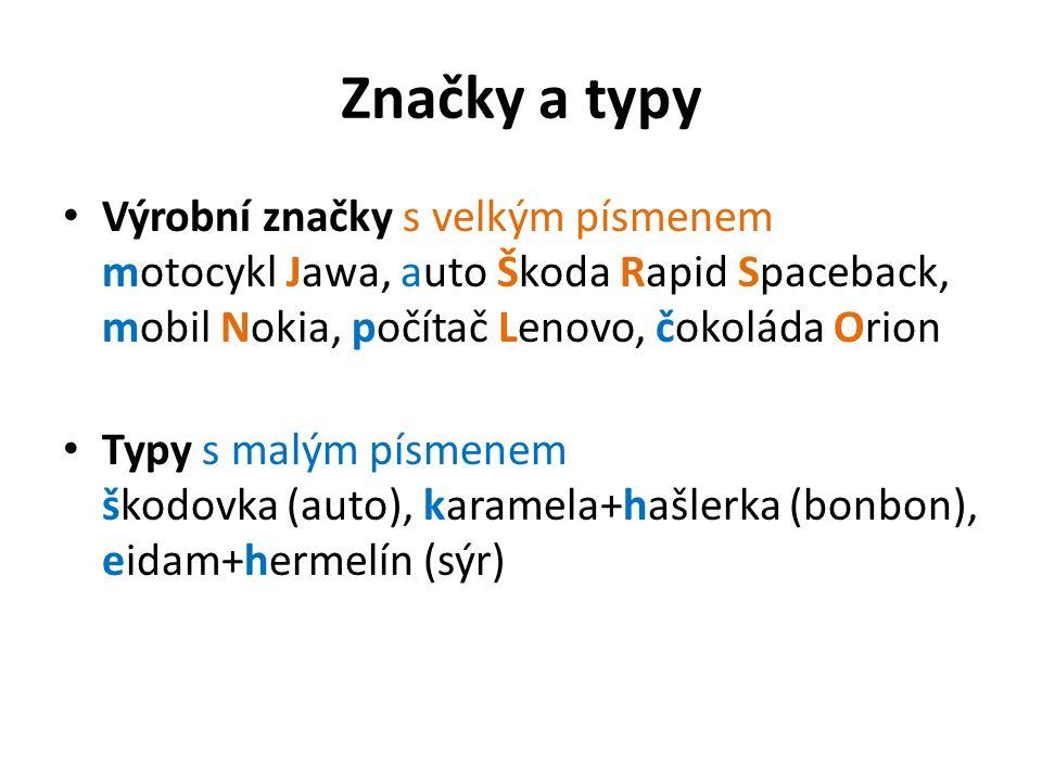 Značky a typy Výrobní značky s velkým písmenem motocykl Jawa, auto Škoda Rapid Spaceback, mobil Nokia, počítač Lenovo, čokoláda Orion Typy s malým pís
