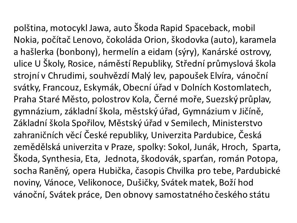polština, motocykl Jawa, auto Škoda Rapid Spaceback, mobil Nokia, počítač Lenovo, čokoláda Orion, škodovka (auto), karamela a hašlerka (bonbony), herm